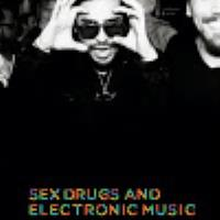 Sex, Drugs and Electronic Music