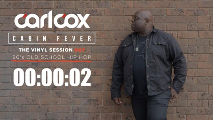 Carl Cox - Live @ Cabin Fever, The Vinyl Sessions 007 2020 80s Old School Hip-hop