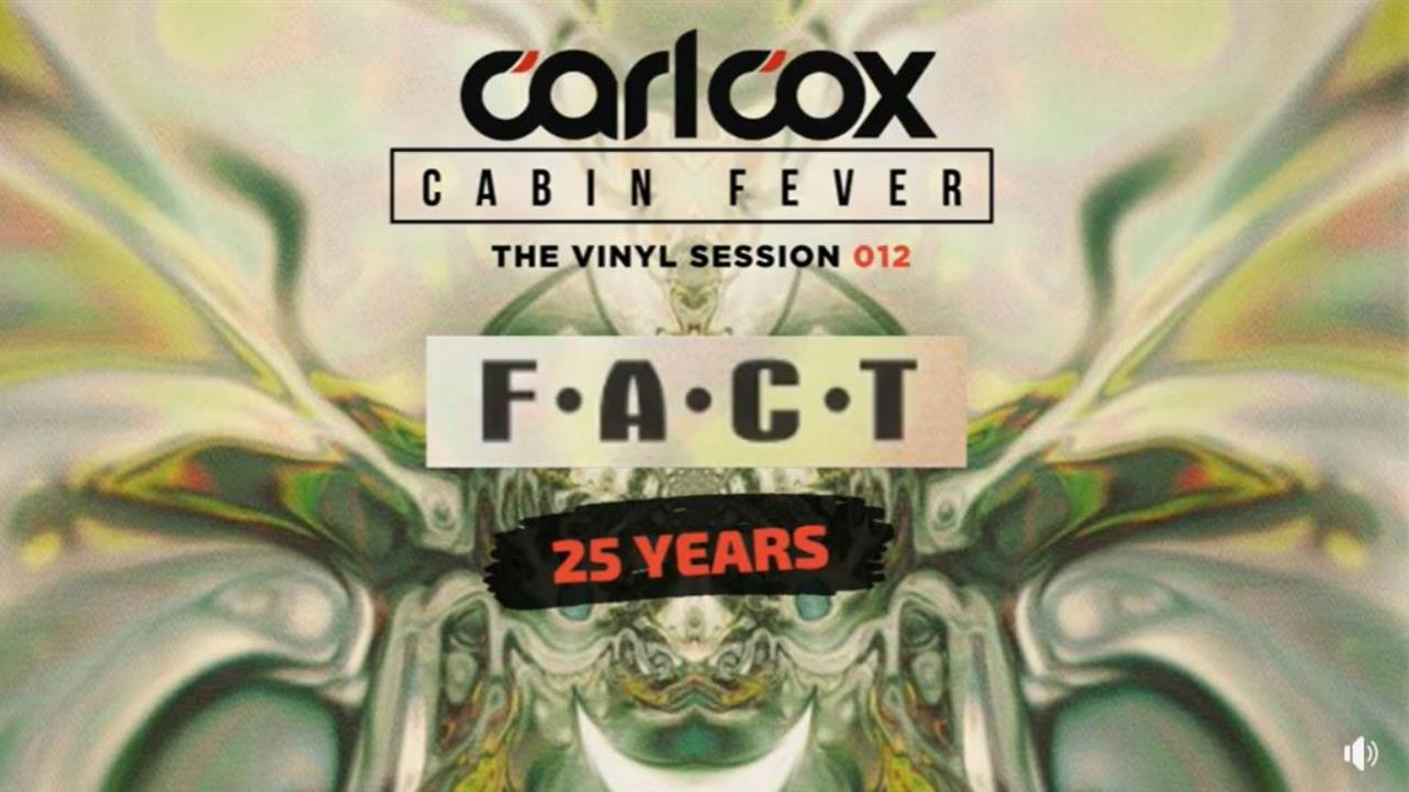 Carl Cox - Live @ Cabin Fever Episode 12 2020 F.A.C.T. 25 Years
