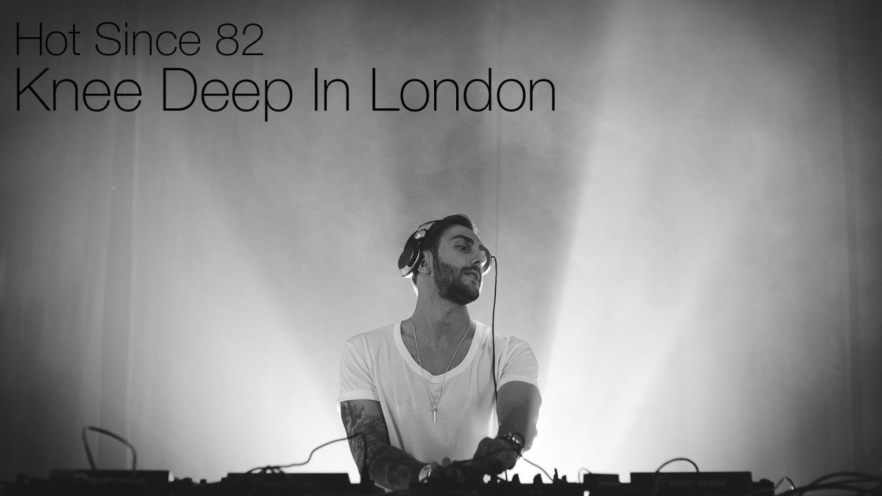 Hot Since 82 - Live @ Knee Deep In London 2017