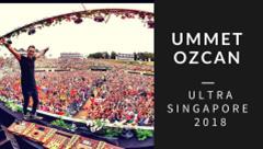 Ummet Ozcan - Live @ Ultra Singapore 2018